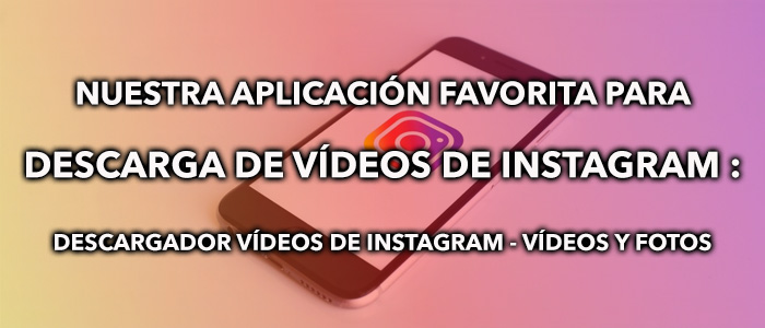 mejor aplicación para descargar videos de instagram