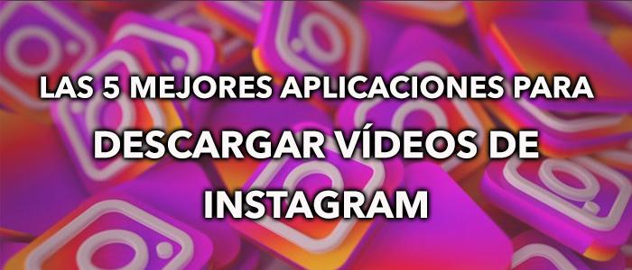 las 5 mejores aplicaciones para descargar vídeos de instagram