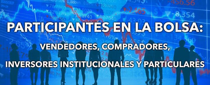 participantes en la bolsa: compradores, vendedores, inversores institucionales y particulares